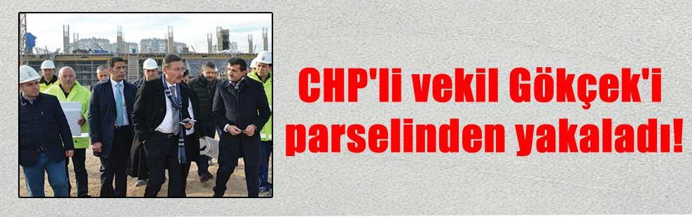 CHP'li vekil Gökçek'i parselinden yakaladı!