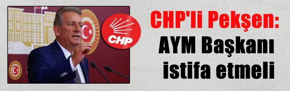 CHP'li Pekşen: AYM Başkanı istifa etmeli