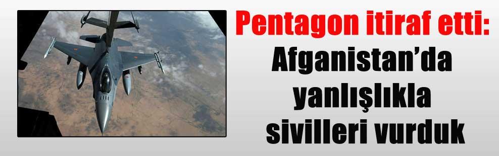 Pentagon itiraf etti: Afganistan'da yanlışlıkla sivilleri vurduk