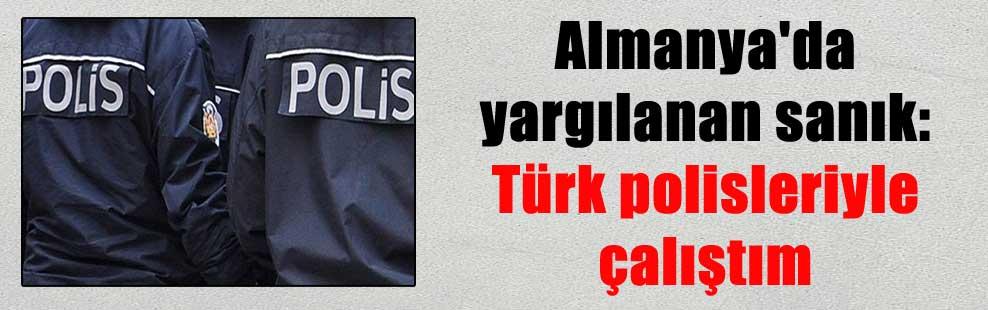 Almanya'da yargılanan sanık: Türk polisleriyle çalıştım