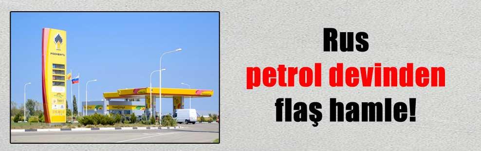 Rus petrol devinden flaş hamle!
