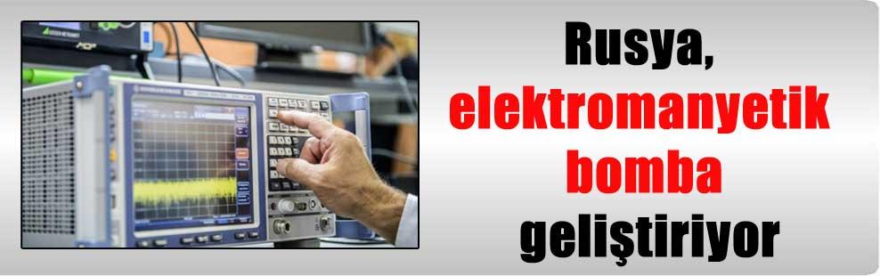 Rusya, elektromanyetik bomba geliştiriyor