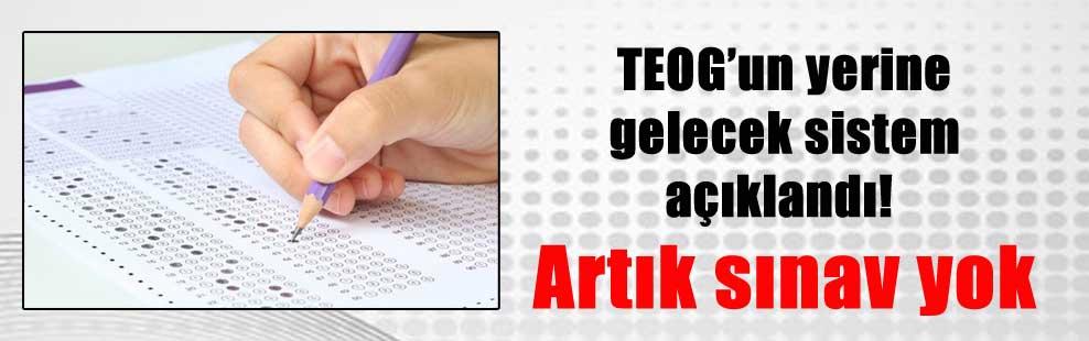 TEOG'un yerine gelecek sistem açıklandı! Artık sınav yok