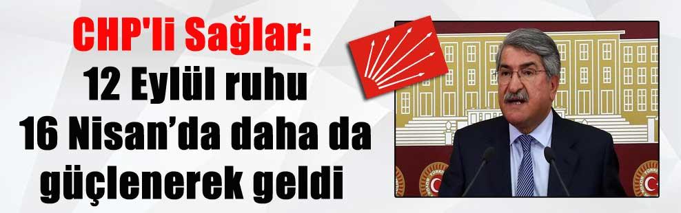 CHP'li Sağlar: 12 Eylül ruhu 16 Nisan'da daha da güçlenerek geldi