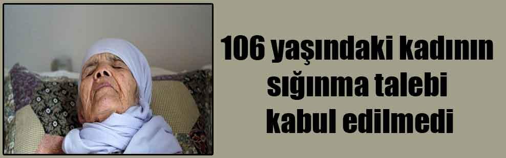 106 yaşındaki kadının sığınma talebi kabul edilmedi