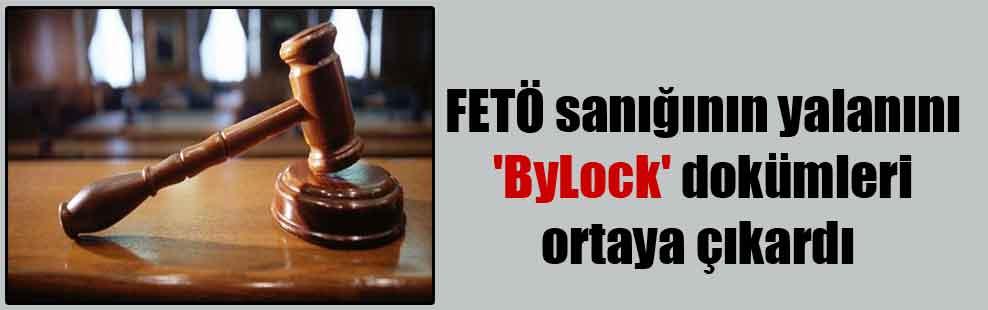 FETÖ sanığının yalanını 'ByLock' dokümleri ortaya çıkardı