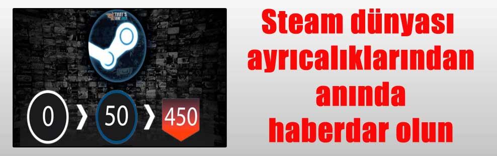 Steam dünyası ayrıcalıklarından anında haberdar olun