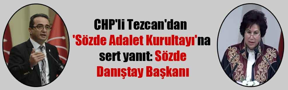 CHP'li Tezcan'dan 'Sözde Adalet Kurultayı'na sert yanıt: Sözde Danıştay Başkanı