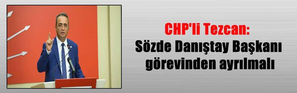 CHP'li Tezcan: Sözde Danıştay Başkanı görevinden ayrılmalı
