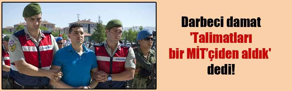 Darbeci damat 'Talimatları bir MİT'çiden aldık' dedi!