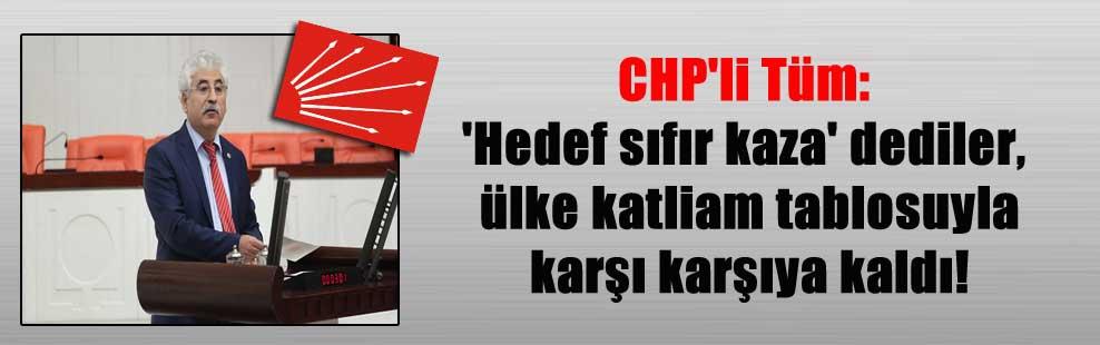 CHP'li Tüm: 'Hedef sıfır kaza' dediler, ülke katliam tablosuyla karşı karşıya kaldı!