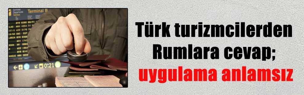 Türk turizmcilerden Rumlara cevap; uygulama anlamsız