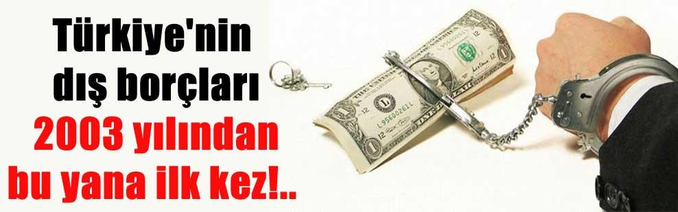 Türkiye'nin dış borçları 2003 yılından bu yana ilk kez!..