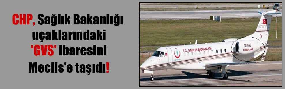 CHP, Sağlık Bakanlığı uçaklarındaki 'GVS' ibaresini Meclis'e taşıdı!
