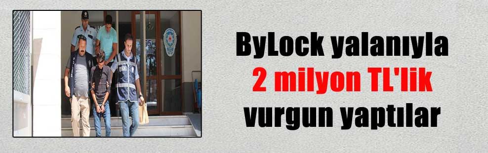 ByLock yalanıyla 2 milyon TL'lik vurgun yaptılar