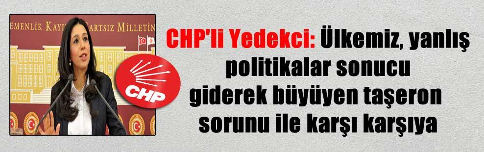 CHP'li Yedekci: Ülkemiz, yanlış politikalar sonucu giderek büyüyen taşeron sorunu ile karşı karşıya
