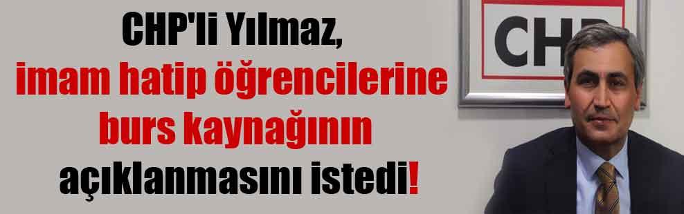 CHP'li Yılmaz, imam hatip öğrencilerine burs kaynağının açıklanmasını istedi!