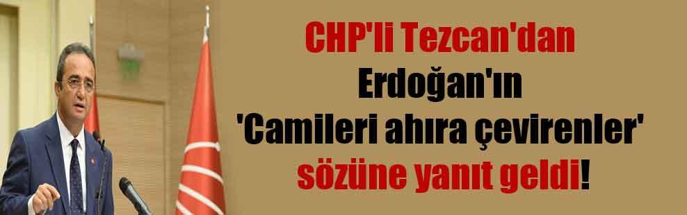 CHP'li Tezcan'dan Erdoğan'ın 'Camileri ahıra çevirenler' sözüne yanıt geldi!