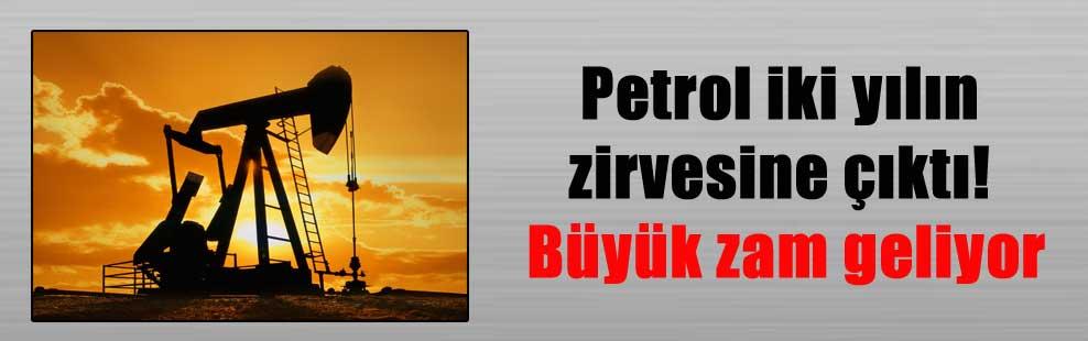 Petrol iki yılın zirvesine çıktı! Büyük zam geliyor
