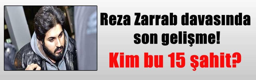 Reza Zarrab davasında son gelişme! Kim bu 15 şahit?