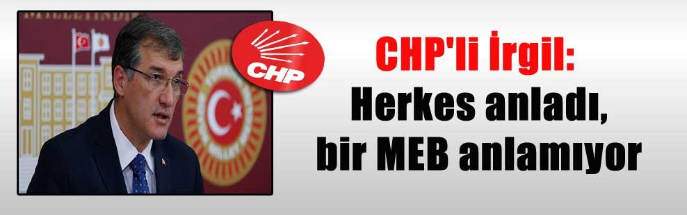CHP'li İrgil: Herkes anladı,bir MEB anlamıyor