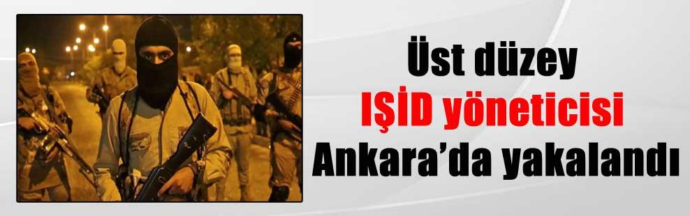 Üst düzey IŞİD yöneticisi Ankara'da yakalandı