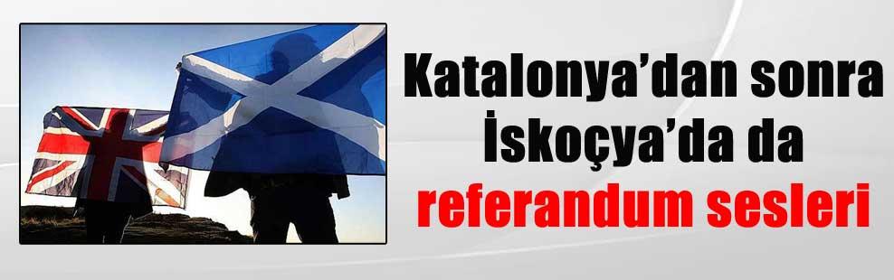 Katalonya'dan sonra İskoçya'da da referandum sesleri
