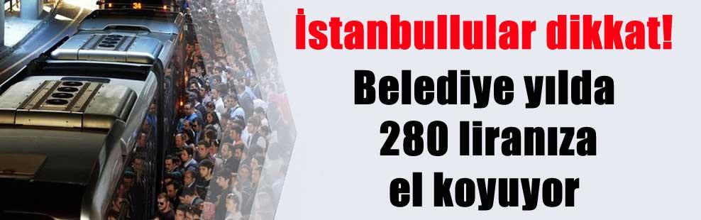 İstanbullular dikkat! Belediye yılda 280 liranıza el koyuyor