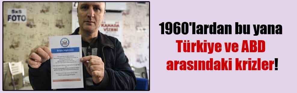 1960'lardan bu yana Türkiye ve ABD arasındaki krizler!