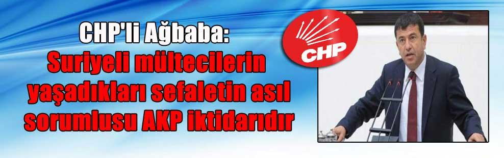 CHP'li Ağbaba: Suriyeli mültecilerin yaşadıkları sefaletin asıl sorumlusu AKP iktidarıdır