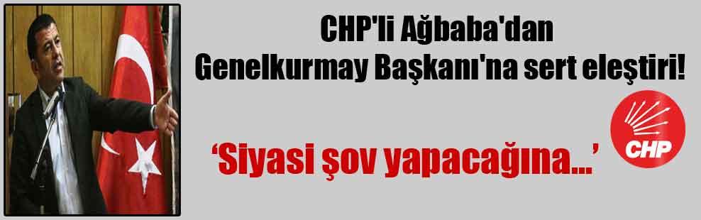 CHP'li Ağbaba'dan Genelkurmay Başkanı'na sert eleştiri!