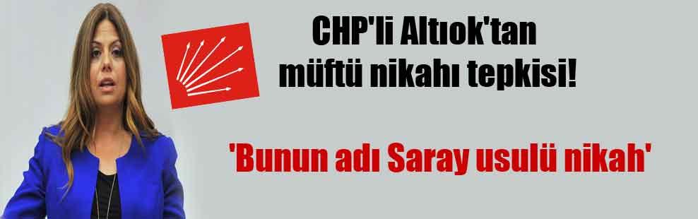 CHP'li Altıok'tan müftü nikahı tepkisi! 'Bunun adı Saray usulü nikah'