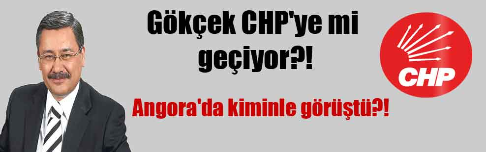 Gökçek CHP'ye mi geçiyor?! Angora'da kiminle görüştü?!