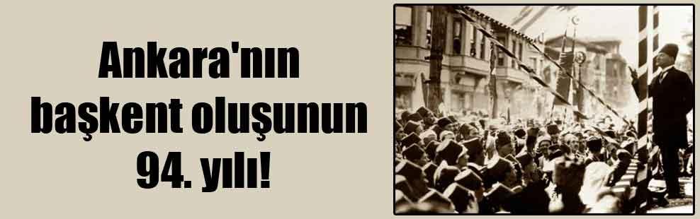 Ankara'nın başkent oluşunun 94. yılı!