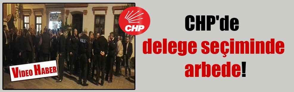 CHP'de delege seçiminde arbede!