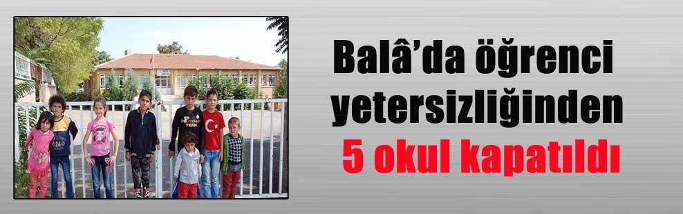Balâ'da öğrenci yetersizliğinden 5 okul kapatıldı