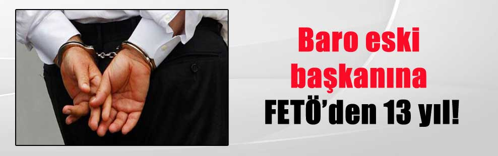 Baro eski başkanına FETÖ'den 13 yıl!
