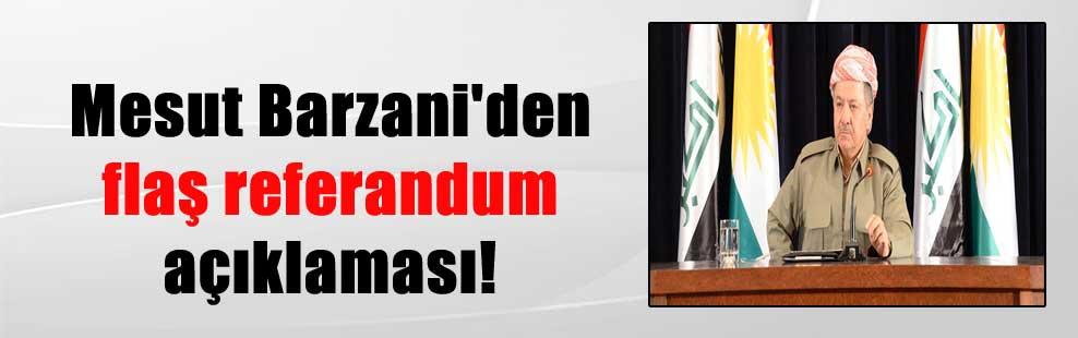 Mesut Barzani'den flaş referandum açıklaması!