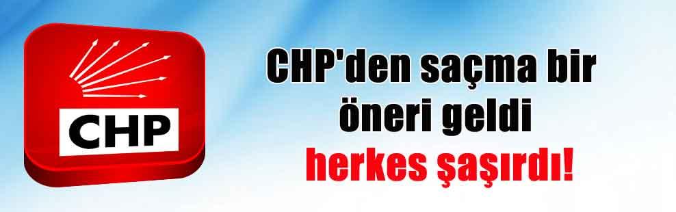 CHP'den saçma bir öneri geldi herkes şaşırdı!