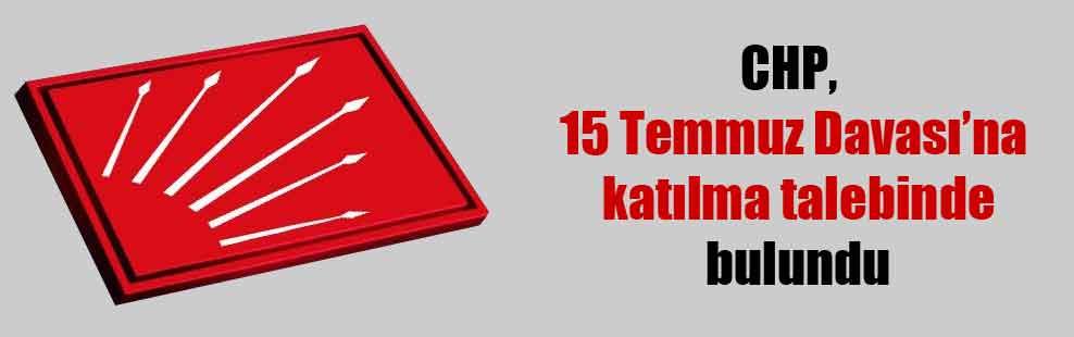 CHP, 15 Temmuz Davası'na katılma talebinde bulundu