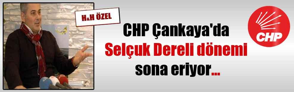 CHP Çankaya'da Selçuk Dereli dönemi sona eriyor…