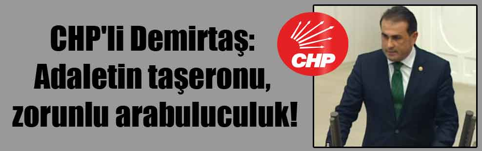 CHP'li Demirtaş: Adaletin taşeronu, zorunlu arabuluculuk!