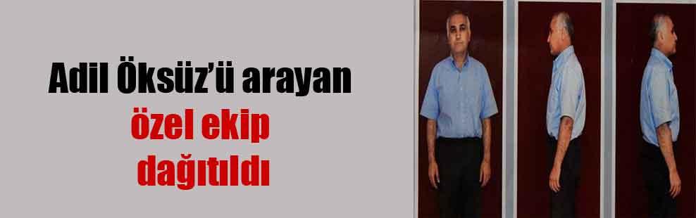Adil Öksüz'ü arayan özel ekip dağıtıldı