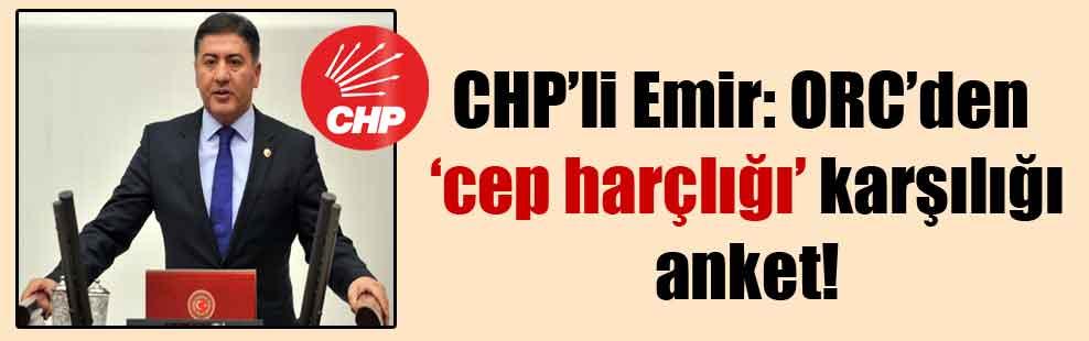 CHP'li Emir: ORC'den 'cep harçlığı' karşılığı anket!