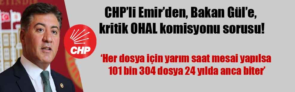 CHP'li Emir'den, Bakan Gül'e, kritik OHAL komisyonu sorusu!