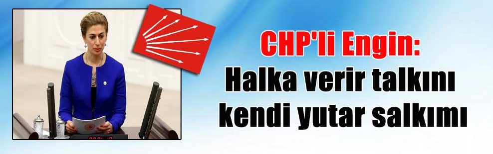 CHP'li Engin: Halka verir talkını kendi yutar salkımı