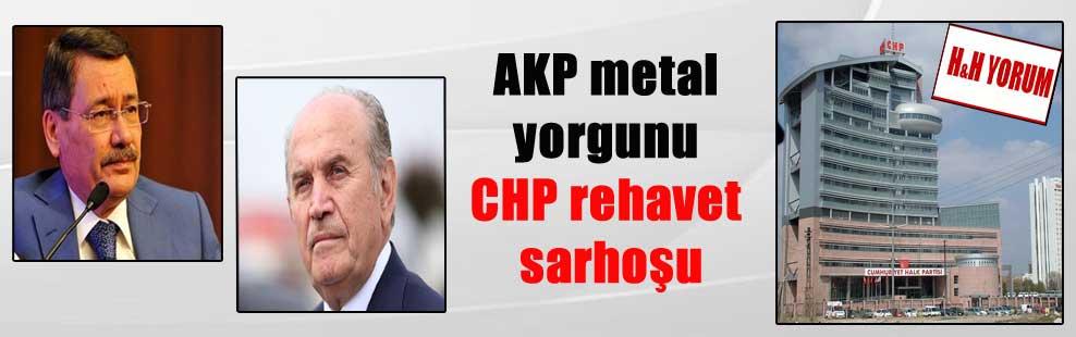 AKP metal yorgunu CHP rehavet sarhoşu