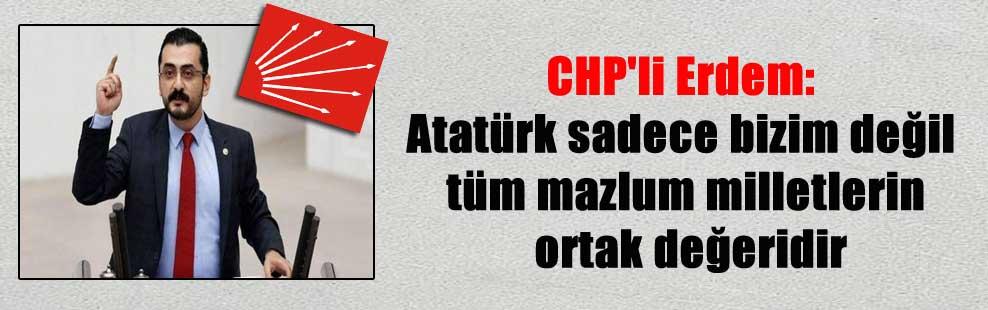 CHP'li Erdem: Atatürk sadece bizim değil tüm mazlum milletlerin ortak değeridir