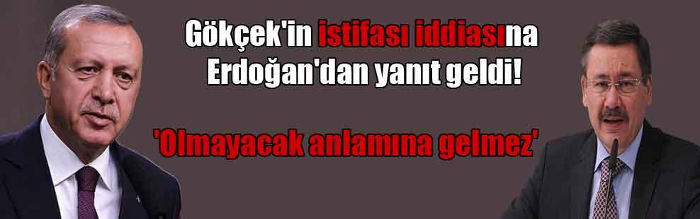 Gökçek'in istifası iddiasına Erdoğan'dan yanıt geldi! 'Olmayacak anlamına gelmez'