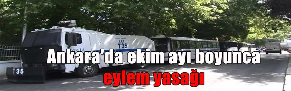 Ankara'da ekim ayı boyunca eylem yasağı